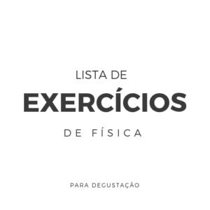 Lista de Exercícios – Física F002