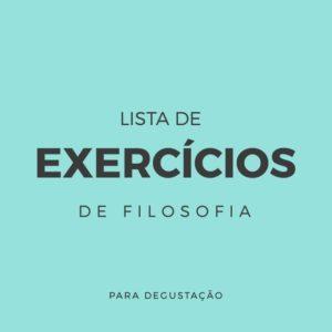 Lista de Exercícios – Filosofia L002